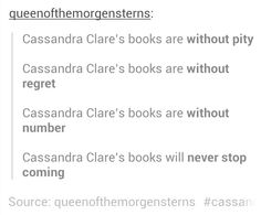 This made me laugh! Haha! So true! but I NEVER want the Cassandra clare books to stop coming!!