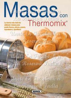 Masas con Thermomix Masas con Thermomix PDF | Español DESCARGA GRATIS COMO PREMIUM AQUÍ : http://xurl.es/8193e Unete con nosotros en FACEBOOK a La Reserva India, COMPARTE este articulo con tus...