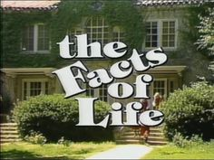 the facts of life, the facts of life....