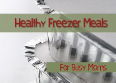 healthy freezer meals for busy moms thrivinghomeblog.com