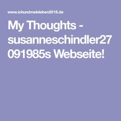 My Thoughts - susanneschindler27091985s Webseite!