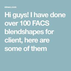 Hi guys! I have done over 100 FACS blendshapes for client, here are some of them 3d Face, I Have Done, Guys, Sons, Boys
