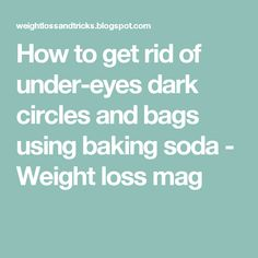 How to get rid of under-eyes dark circles and bags using baking soda - Weight loss mag