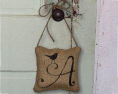 Bird  Letter Custom Monogram  - Burlap Feed Sack Pillow Door Hanger. $7.00, via Etsy.