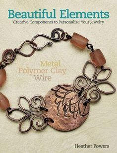 Beautiful Elements: Creative Components to Personalize Your Jewelry: Heather Powers: 9781627002059: Amazon.com: Books