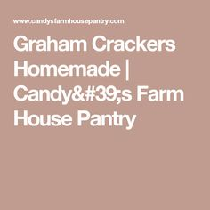 Graham Crackers Homemade   Candy's Farm House Pantry