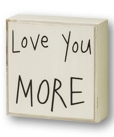 Look at this #zulilyfind! 'Love You More' Box Sign by Collins #zulilyfinds