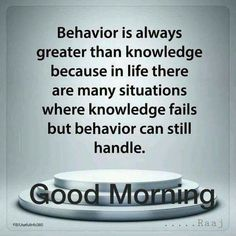 Behaviour is always greater than knowledge because in life there are many situations where knowledge falls but behaviour can still handle. Morning Prayer Quotes, Happy Morning Quotes, Good Morning Image Quotes, Morning Quotes Images, Good Morning Inspirational Quotes, Morning Greetings Quotes, Reminder Quotes, Good Morning Messages, Good Morning Wishes