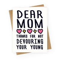 Dear Mom Thanks For Not Devouring Your Young Greetingcard