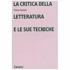 La critica della letteratura e le sue tecniche / Franco Suitner - Roma : Carocci, 2012