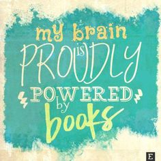 My brain is proudly powered by books