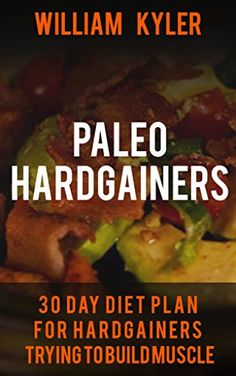 Paleo: 30 Day Diet Plan for Hardgainers Trying to Build Muscle ((Weight gain, health, bodybuilding, fitness, muscle building)) by William Kyler http://www.amazon.com/dp/B01D2F7W2I/ref=cm_sw_r_pi_dp_hzz9wb0GNCJJY