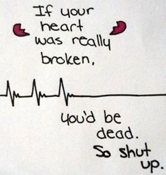 "What I always thought when I was a teenager and my friends repeatedly had their hearts ""broken""."