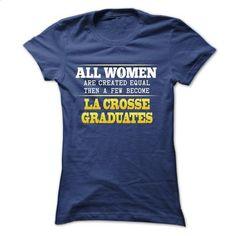 [Tshirt Druck,Big Tshirt] All women are created  equal become LA CROSSE graduates. WANT => https://www.sunfrog.com/LifeStyle/All-women-are-created-equal-become-LA-CROSSE-graduates-Ladies.html?id=68278