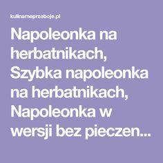 Napoleonka na herbatnikach, Szybka napoleonka na herbatnikach, Napoleonka w wersji bez pieczenia, Napoleonka w 5 minut, ciasto bez pieczenia z kremem. Polish Recipes, Polish Food, Polish Food Recipes