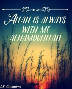 Allah is always with me  Alhamdulillah