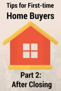 Tips for First-time Home Buyers (Part 2: After Closing)