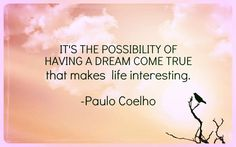It's the possibility of having a dream come true that makes life interesting.-Paulo Coelho