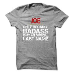 JOE because Badass isn't an official Last Name T-Shirts, Hoodies. VIEW DETAIL ==► https://www.sunfrog.com/Names/JOE-because-Badass-Isnt-an-Official-Last-Name-Tshirt.html?id=41382
