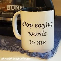 #coffee #stopsayingwordstome #ithoughtithoughtathought