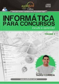 Informática Para Concursos - Audiolivro. Volume 3 (Em Portuguese do Brasil) - Aprenda essa e outras dicas no Site Apostilas da Cris [http://apostilasdacris.com.br/informatica-para-concursos-audiolivro-volume-3-em-portuguese-do-brasil/]. Veja Também as Apostila Exclusivas para Concursos Públicos.