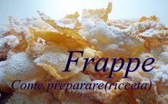 Tutorial:Come Preparare i Frappe dolci di carnevale / Riceta
