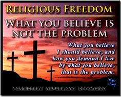 yup >>> As long as religion is kept out of government, our courts and taxpayer funded schools, you can believe what you will.  Just don't ask me to believe it or follow your dogma.