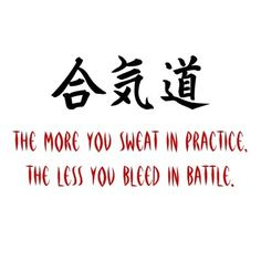 The more you sweat in practice, the less you bleed in battle..