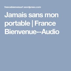 Jamais sans mon portable | France Bienvenue--Audio