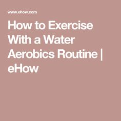How to Exercise With a Water Aerobics Routine | eHow