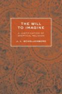 """Out of the rational failure of traditional forms of religious belief, """"The Will to Imagine"""" fashions an unconventional form of religion better fitted, Schellenberg argues, to the human species as it exists today and as we may hope it will evolve."""