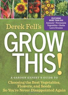 Derek Fell's Grow This!: A Garden Expert's Guide « LibraryUserGroup.com – The Library of Library User Group