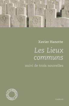 Les lieux communs ; suivi de Trois nouvelles : roman / Xavier Hanotte ; postface de Joseph Duhamel - [Bruxelles] : Communauté française de Belgique, cop. 2013