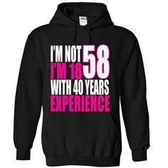 I'm Not 58 I'm 18 With 40 Years Experience T-Shirts, Hoodies. CHECK PRICE ==► https://www.sunfrog.com/LifeStyle/Im-Not-58-Im-18-With-40-Years-Experience--Tshirt-Black-9933254-Hoodie.html?id=41382
