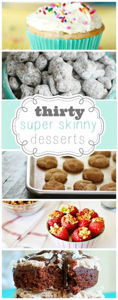30 Super skinny desserts! Click the In Linkz Linkup words on the page to get to the recipes!