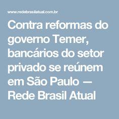 Contra reformas do governo Temer, bancários do setor privado se reúnem em São Paulo — Rede Brasil Atual