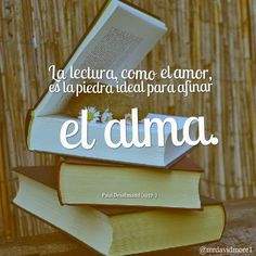 La lectura, como el amor, es la piedra ideal para afinar el alma. Paul Desalmand (1937- ). Escritor francés.