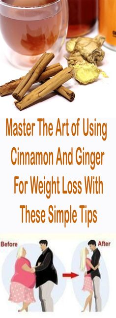 Master The Art of Using Cinnamon And Ginger For Weight Loss With These Simple Tips – Let's Tallk