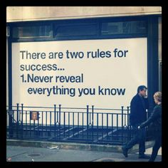 There are two rules for success... 1. Never reveal everything you know