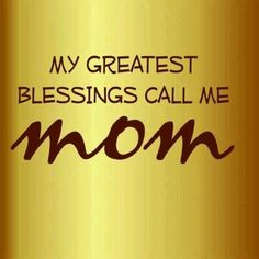 Being a Mom is such a blessing!