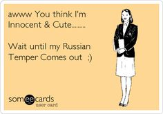 awww You think I'm Innocent & Cute......... Wait until my Russian Temper Comes out ;).