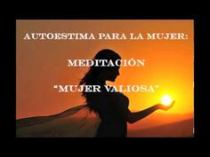 """AUTOESTIMA PARA LA MUJER: MEDITACIÓN """"MUJER VALIOSA"""""""