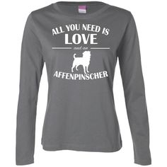 All You Need Is Love And An Affenpinscher Ladies Long Sleeve Tees