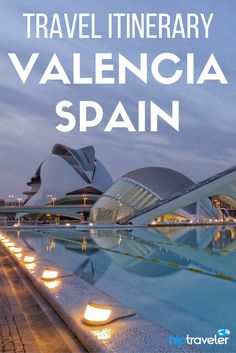 Practical travel tips for visiting Valencia, Spain. Best things to do in Spain's third largest city from food to beaches to science and the arts. | Blog by HipTraveler: Bookable Travel Stories from the World's Top Travelers