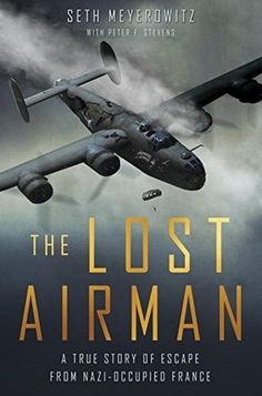 The Lost Airman: A True Story of Escape from Nazi Occupied France by Seth Meyerowitz