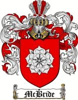 Mcbride Coat of Arms / Mcbride Family Crest  The surname of McBRIDE was derived from the Gaelic McBryde - a name meaning 'the son of the servant of St. BRIGIT'. The name BRIGIT is of uncertain origin, but may mean 'Exhalted'; it probably originally denoted a pagan fire-goddess, many of whose attributes have became attached to the historical figure of St. BRIGIT of Kildare (453-523) founder of the first Irish convent. The families