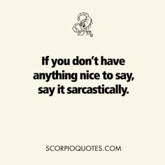 if you don't have anything nice to say ... #scorpio #joke