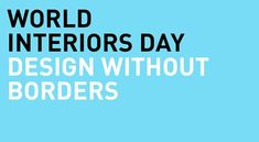 """International Federation of Interior Architects/Designers (IFI) has announced """"Design Without Borders"""" as the 2018 theme for this year's IFI World Interiors Day Without Borders, The Fosters, Interiors, Thoughts, World, Day, Life, Events, Fitness"""