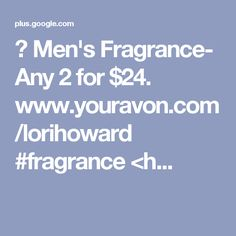 👀 Men's Fragrance- Any 2 for $24. www.youravon.com/lorihoward #fragrance <h...