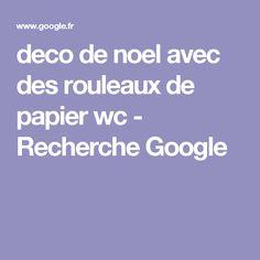 deco de noel avec des rouleaux de papier wc - Recherche Google